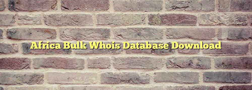 Africa Bulk Whois Database Download