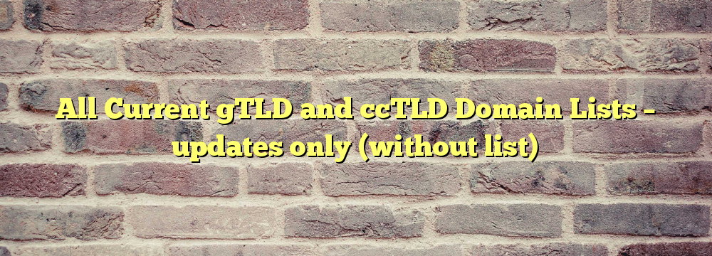 All Registered gTLD and ccTLD Domain Lists  – updates only