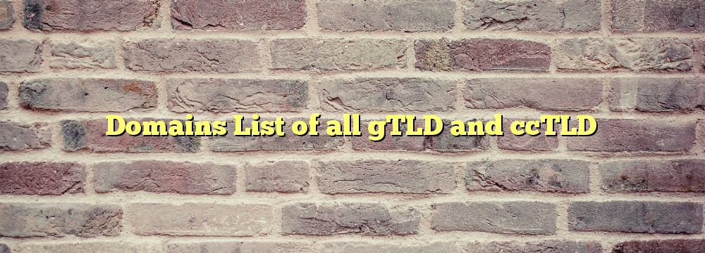 Domain Names List of all gTLD and ccTLD