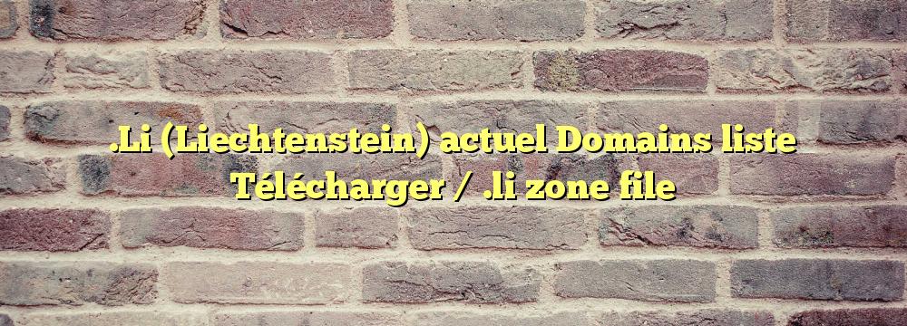 .Li (Liechtenstein) actuel Domains liste Télécharger / .li zone file