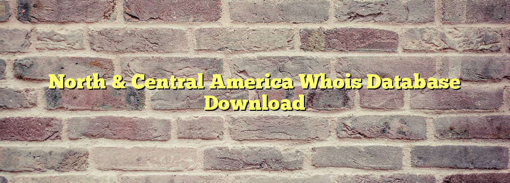 North & Central America Whois Database Download