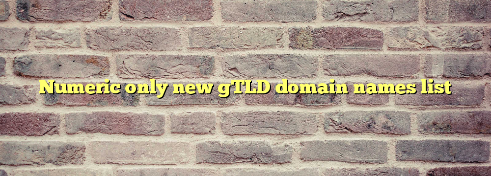 Numeric only new gTLD domain names list