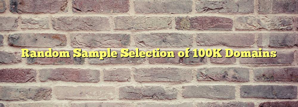 Random Sample Selection of 100K Domains