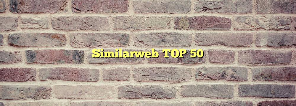 Similarweb TOP 50