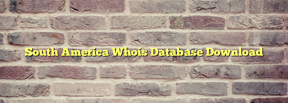 South America Whois Database Download