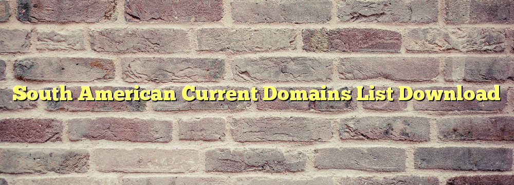 South American Registered Domain Names List