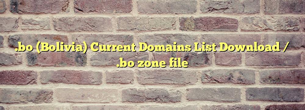.bo  Registered Domain Names List  / .bo zone file