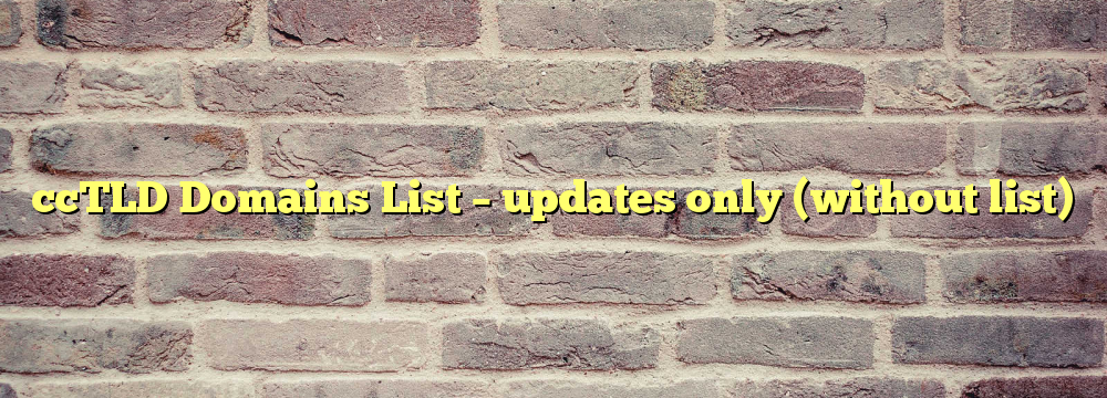 ccTLD Domain Names List – updates only