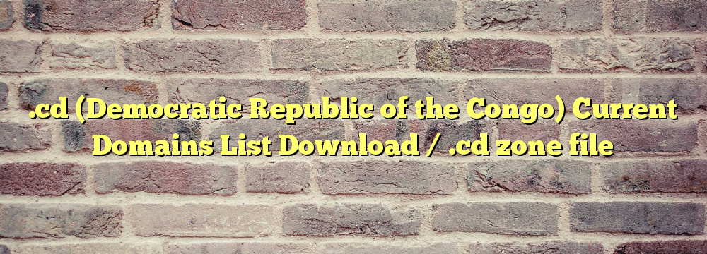 .cd (Democratic Republic of the Congo) Registered Domains List Download / .cd zone file