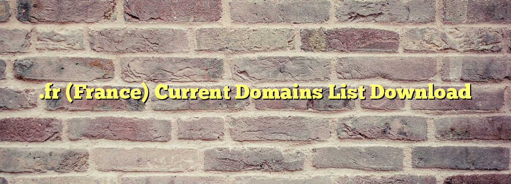 .fr  Registered Domain Names List / .fr zone file