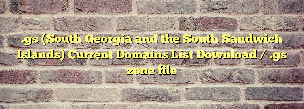 .gs  Registered Domain Names List  / .gs zone file