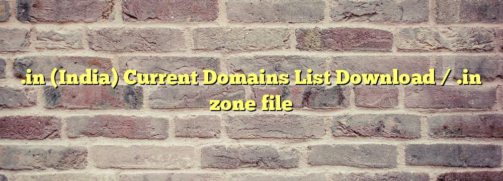 .in  Registered Domain Names List  / .in zone file