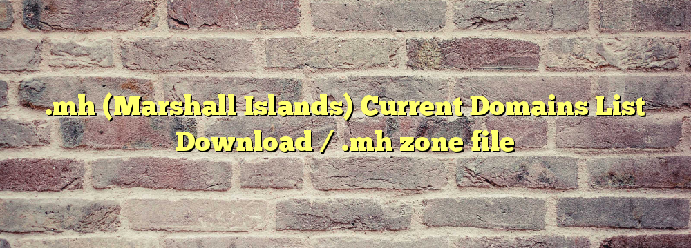 .mh (Marshall Islands) Registered Domains List Download / .mh zone file