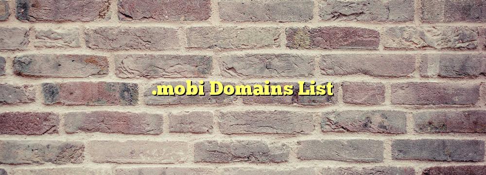 .mobi Registered Domain Names List