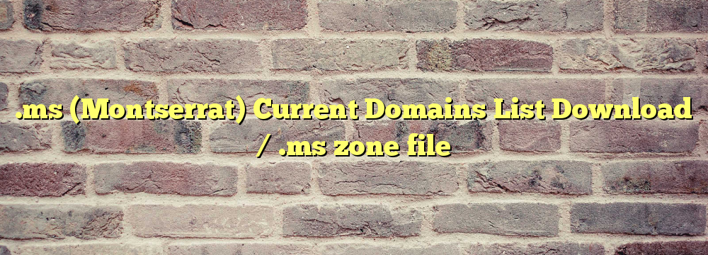 .ms  Registered Domain Names List  / .ms zone file