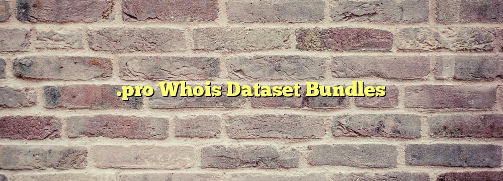 .pro Whois Dataset Bundles