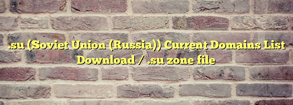 .su (Soviet Union ) Registered Domain Names List  / .su zone file