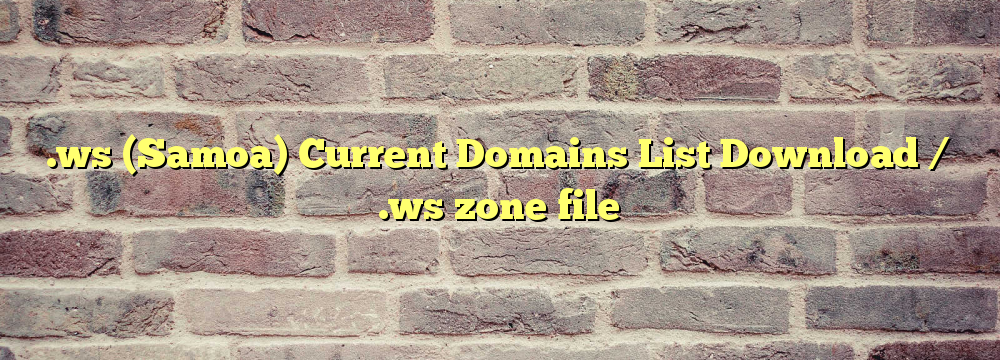 .ws  Registered Domain Names List  / .ws zone file